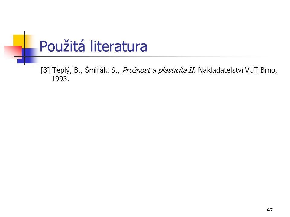 Použitá literatura [3] Teplý, B., Šmiřák, S., Pružnost a plasticita II.